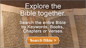 Explore the Bible together. Search the entire Bible by Keywords, Books, Chapters, or Verses. Search Bible.